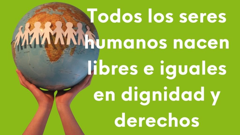 Todos los seres humanos nacen libres e iguales en dignidad y derechos