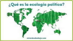 Imagen con el mapa del mundo y la pregunta ¿qué es la ecología política?